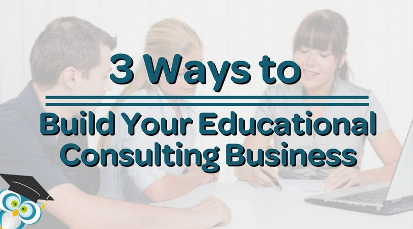 3 ways to build your educational consulting business